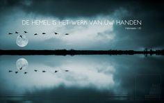 De Hemel is het werk van Uw handen. Hebreeën 1-10   http://www.dagelijksebroodkruimels.nl/quotes-bijbel/hebreeen-1-10/