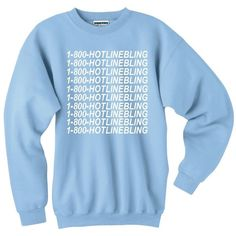 Amazon.com: 1 800 Hotline Bling Pullover Sweatshirt Light Blue:... (185 VEF) ❤ liked on Polyvore featuring tops, hoodies, sweatshirts, pullover sweatshirts, light blue sweatshirt, sweatshirt hoodies, sweat shirts and sweatshirt pullover