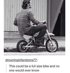 This could be a full size bike and no one would ever know. Sam Winchester Jared…