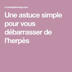 Une astuce simple pour vous débarrasser de l'herpès