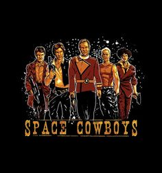 Space Cowboys | The Cracked Dispensary Firefly, Star Wars, Star Trek, 5th Element, and Spike are each represented in all their badassery.