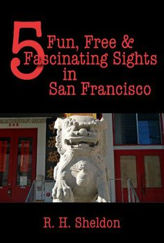 5 Fun, Free  Fascinating Sights in San Francisco (5-Spot ebook travel series)