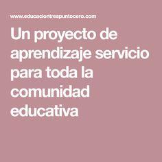 Un proyecto de aprendizaje servicio para toda la comunidad educativa Home, Service Projects, Learning, Activities