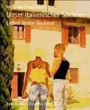 """""""Unser italienischer Sommer: Leben in der Toskana"""" von Wolfgang Hengstmann - Eine Sommerromanze voller Liebe und Lebensfreude."""