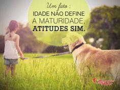 A idade não define maturidade, atitudes sim. #atitude #maturidade #mensagenscomamor #frases