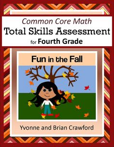 For 4th grade - The Common Core Math Total Skills Assessment: Fun in the Fall is a collection of math problems targeted toward specific Common Core standards for the fourth grade with a fun autumn theme. $