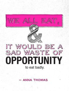 """""""We all eat, and it would be a sad waste of opportunity to eat badly."""" - Anna Thomas 24 Best Quotes Ever About Food. Inspirational Quotes For Kids, Great Quotes, Motivational Quotes, Fabulous Quotes, Mojito, Buzzfeed, Anna Thomas, Foodie Quotes, Kitchen Quotes"""
