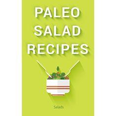 Paleo Salad Recipes: 45 Easy to Prepare, Delicious, Healthy, and Paleo Salad Recipes: Caveman Diet and Paleo Diet Recipes for a Healthy Lifestyle  #Great #Diet