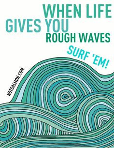 "When life gives you rough waves surf 'em! Karen Salmansohn, ""Self Help for People Who Wouldn't Be Caught Dead Doing Self-Help""--inspiring ideas! Quotes To Live By, Me Quotes, Beach Quotes, Sunset Quotes, Change Quotes, Lyric Quotes, Famous Quotes, Being As An Ocean, Karen Salmansohn"