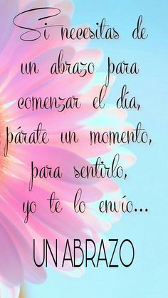 El regalo mas excelso que DIOS siempre me dá Good Morning Quotes For Him, Good Day Quotes, Love Quotes For Him, Morning Thoughts, Hug Quotes, Happy Quotes, Positive Quotes, Quotes Amor, Qoutes
