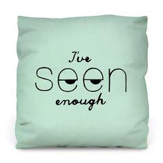 I've Seen Enough Outdoor Throw Pillow