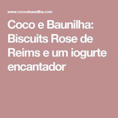 Coco e Baunilha: Biscuits Rose de Reims e um iogurte encantador