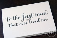 Wedding Card to Your Dad - Father of the Bride Cards - To the First Man That Ever Loved Me - Card from Daughter