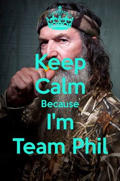Keep Calm Because I'm Team Phil... Boycotting A&E until they apolagize.... to him... PERIOD.....