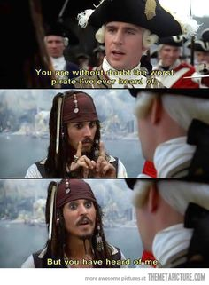 "Pirates of the Carribean! One of my most favorite things! And one of my favorite quotes too! Norrington: ""You are the worst pirate I've ever heard of"" Jack: ""But you have heard of me"""