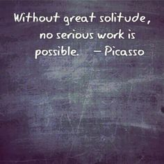 """""""Without great solitude, no serious work is possible."""" - Picasso introvert artist quote"""