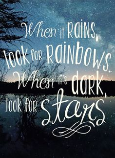 When it rains, look for rainbows. When it's dark, look for stars. Love this! | quote wall art