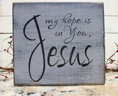 Inspirational Wood Sign My Hope is in You Jesus by TinSheepShop