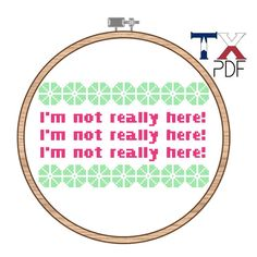 I'm Not Really Here - Unbreakable Kimmy Schmidt Cross Stitch Pattern I need this for work.
