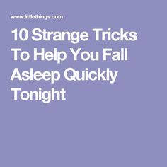 10 Strange Tricks To Help You Fall Asleep Quickly Tonight