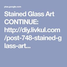 Stained Glass Art CONTINUE: http://diy.livkul.com/post-748-stained-glass-art...