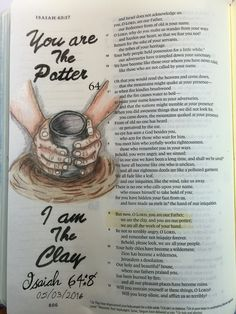Isaiah 64:8. You are the Potter, I am the clay.