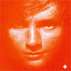 Ed Sheeran's whole cd is AMAZING! I've been listening to it (practically) nonstop for two days now.