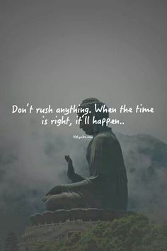 Don't rush anything. When the time is right, it'll happen. . .