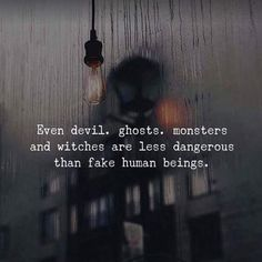 Positive Quotes : Even devil ghosts monsters and witches are less dangerous than fake human beings. - Hall Of Quotes Devil Quotes, Motivacional Quotes, Witch Quotes, Dark Quotes, True Quotes, Words Quotes, Sayings, Fake Love Quotes, Qoutes