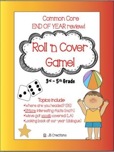 END OF THE YEAR COMMON CORE REVIEW GAME!  Students will get ready for summer with a fun, engaging partner game reviewing key skills in SS, LA & Math common core!  $    http://www.teacherspayteachers.com/Product/End-of-Year-Roll-n-Cover-Review-Game-on-Common-Core-3rd-4th-5th-grades-1237519