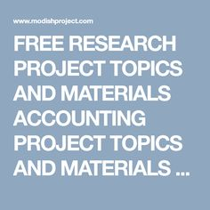 FREE RESEARCH PROJECT TOPICS AND MATERIALS ACCOUNTING PROJECT TOPICS AND MATERIALS - FREE RESEARCH PROJECT TOPICS AND MATERIALS
