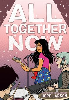 All Together Now by Hope Larson, 192 pp, RL 5