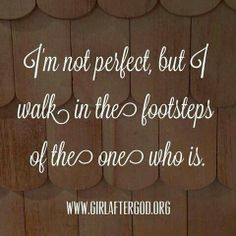 I'm not perfect but I walk in the footsteps of the ONE Who is. Uplifting Quotes, Meaningful Quotes, Inspirational Quotes, Bible Words, Bible Verses Quotes, Religious Quotes, Spiritual Quotes, Gods Plan Quotes, Words Of Strength