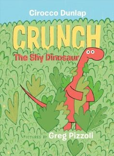 Crunch, the shy dinosaur / Cirocco Dunlap ; pictures by Greg Pizzoli.
