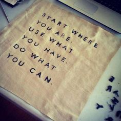Start where you are. Use what you have. Do what you can. #preparation