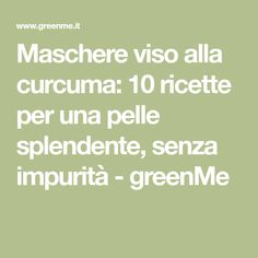 Maschere viso alla curcuma: 10 ricette per una pelle splendente, senza impurità - greenMe