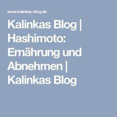 Kalinkas Blog | Hashimoto: Ernährung und Abnehmen | Kalinkas Blog