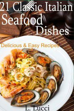 21 Classic Italian Seafood Dishes - Delicious Seafood Recipes - Shrimp, Halibut, Tilapia, Lobster, Calamari and More Easy Seafood Recipes by L. Lucci, http://www.amazon.com/dp/B00AQYN6QK/ref=cm_sw_r_pi_dp_-Fy0sb00ZGQ51