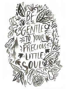 Be gentle to your soul