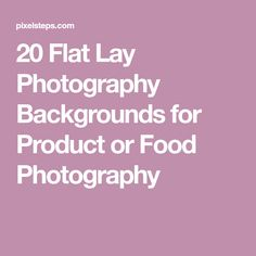 20 Flat Lay Photography Backgrounds for Product or Food Photography