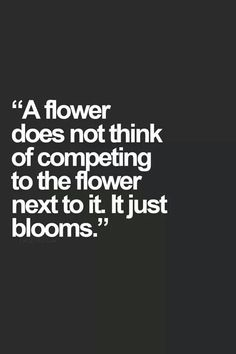 Do not compet just bloom!!