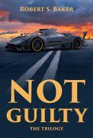 Not Guilty, an ebook by Robert S. Baker at Smashwords