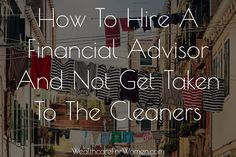 How To Hire A Financial Advisor And Not Get Taken To The Cleaners