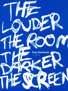 The louder the room the darker the screen / Paul Ebenkamp.  Paul is the Interim Director for the January Term office.