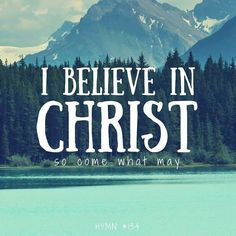 """""""I Believe in Christ, So come what may"""""""