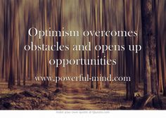 Optimism overcomes obstacles and opens up opportunities