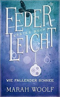 FederLeicht. Wie fallender Schnee (FederLeichtSaga): Amazon.de: Marah Woolf: Bücher