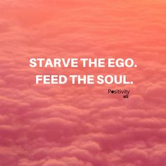 Starve the ego. Feed the soul. #positivitynote #positivity #inspiration