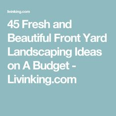 45 Fresh and Beautiful Front Yard Landscaping Ideas on A Budget - Livinking.com
