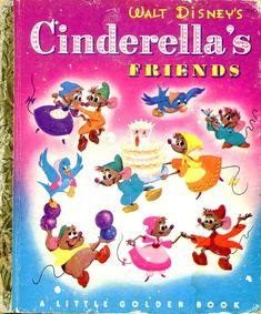 CINDERELLA ~ Walt Disney's Cinderella's Friends, from the movie Cinderella told by Jane Werner and illustrations by the Walt Disney Studio adapted by Al Dempster, Simon and Schuster, 1950, A edition